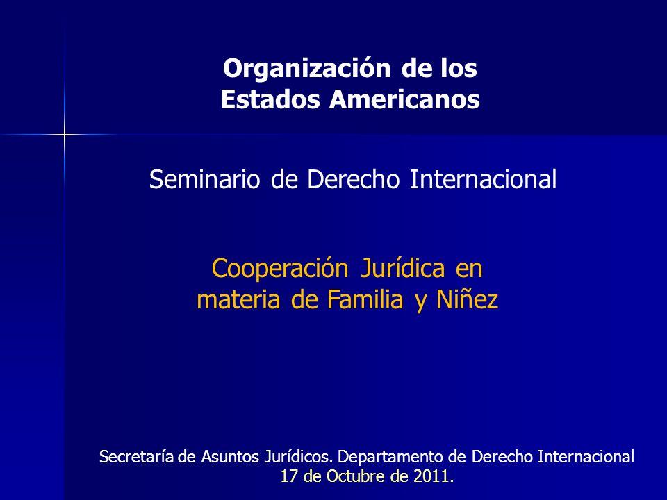 Organización de los Estados Americanos Seminario de Derecho Internacional Cooperación Jurídica en materia de Familia y Niñez Secretaría de Asuntos Jur