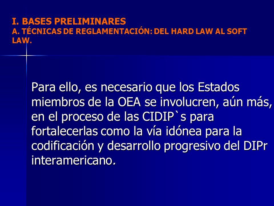 Para ello, es necesario que los Estados miembros de la OEA se involucren, aún más, en el proceso de las CIDIP`s para fortalecerlas como la vía idónea