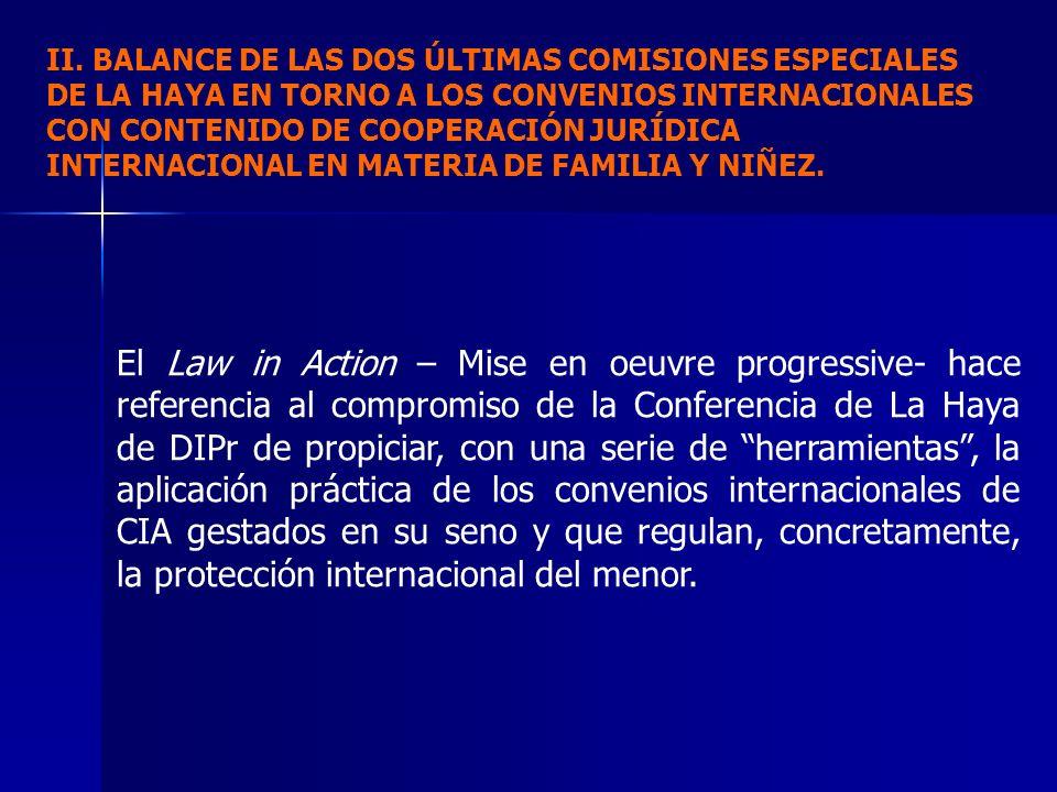 El Law in Action – Mise en oeuvre progressive- hace referencia al compromiso de la Conferencia de La Haya de DIPr de propiciar, con una serie de herra