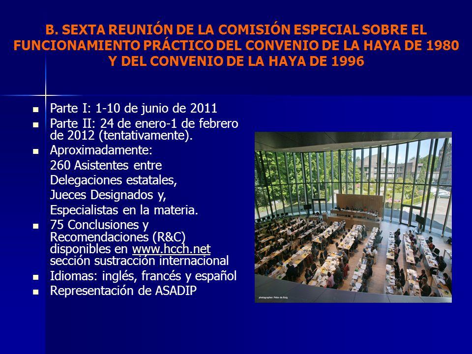 B. SEXTA REUNIÓN DE LA COMISIÓN ESPECIAL SOBRE EL FUNCIONAMIENTO PRÁCTICO DEL CONVENIO DE LA HAYA DE 1980 Y DEL CONVENIO DE LA HAYA DE 1996 Parte I: 1
