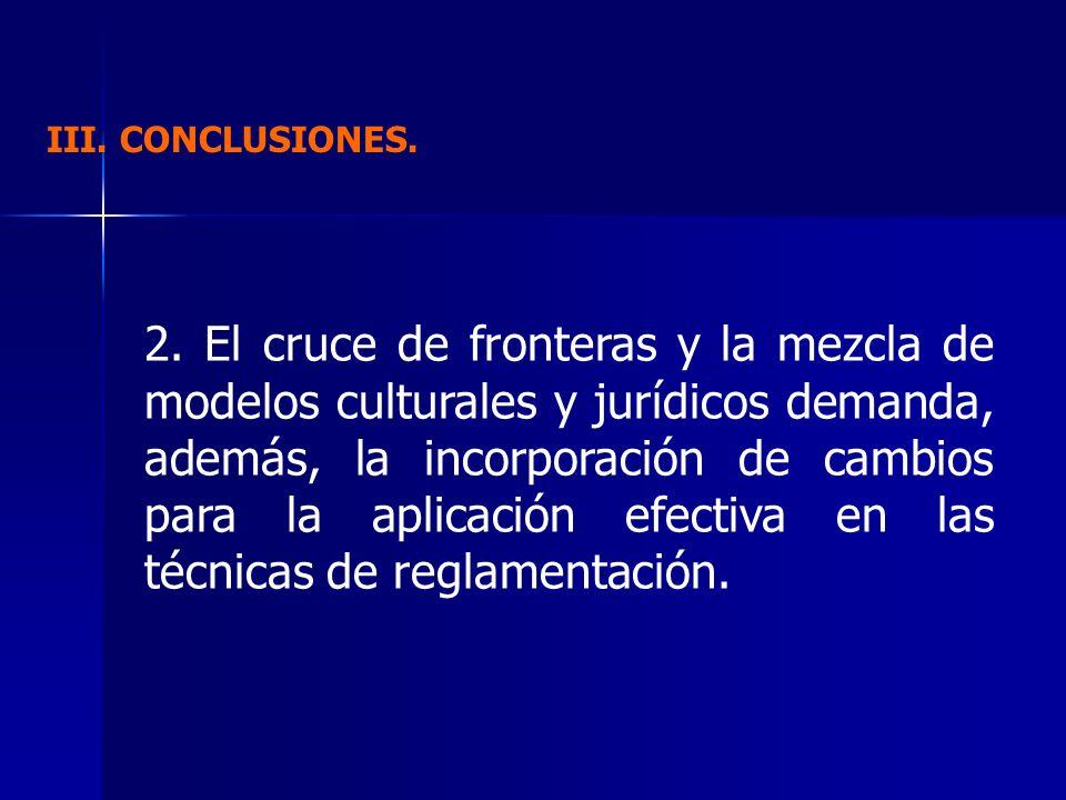 III. CONCLUSIONES. 2. El cruce de fronteras y la mezcla de modelos culturales y jurídicos demanda, además, la incorporación de cambios para la aplicac