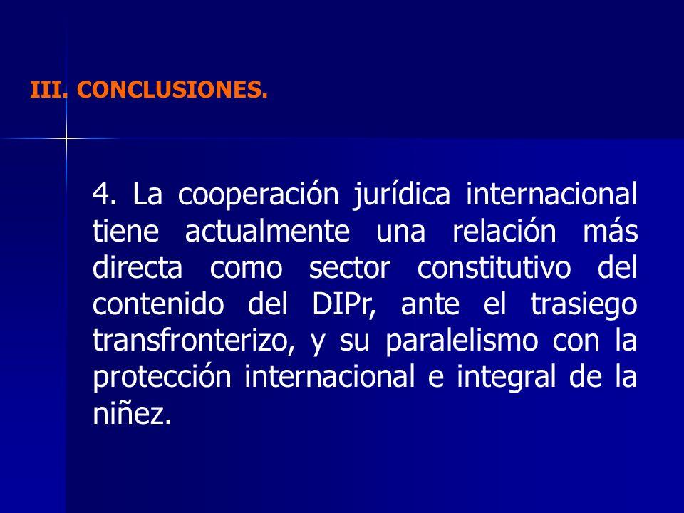 III. CONCLUSIONES. 4. La cooperación jurídica internacional tiene actualmente una relación más directa como sector constitutivo del contenido del DIPr