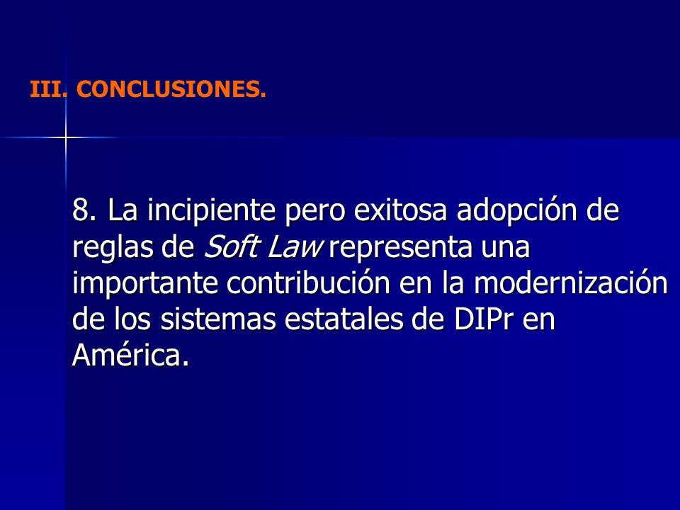 8. La incipiente pero exitosa adopción de reglas de Soft Law representa una importante contribución en la modernización de los sistemas estatales de D