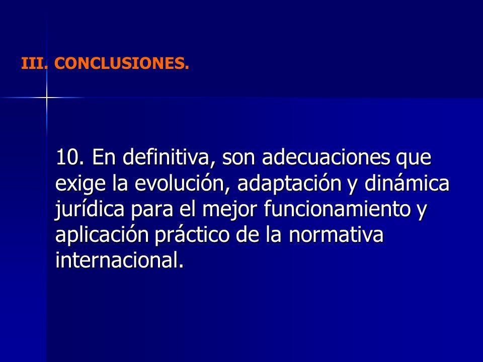 10. En definitiva, son adecuaciones que exige la evolución, adaptación y dinámica jurídica para el mejor funcionamiento y aplicación práctico de la no