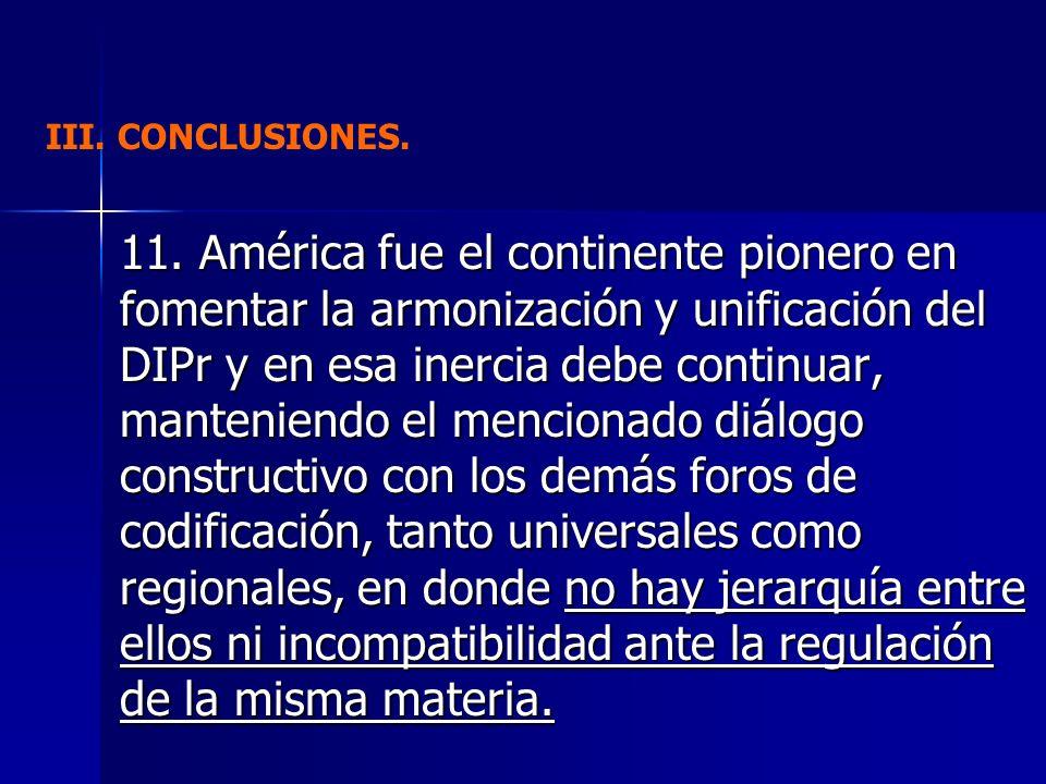 11. América fue el continente pionero en fomentar la armonización y unificación del DIPr y en esa inercia debe continuar, manteniendo el mencionado di