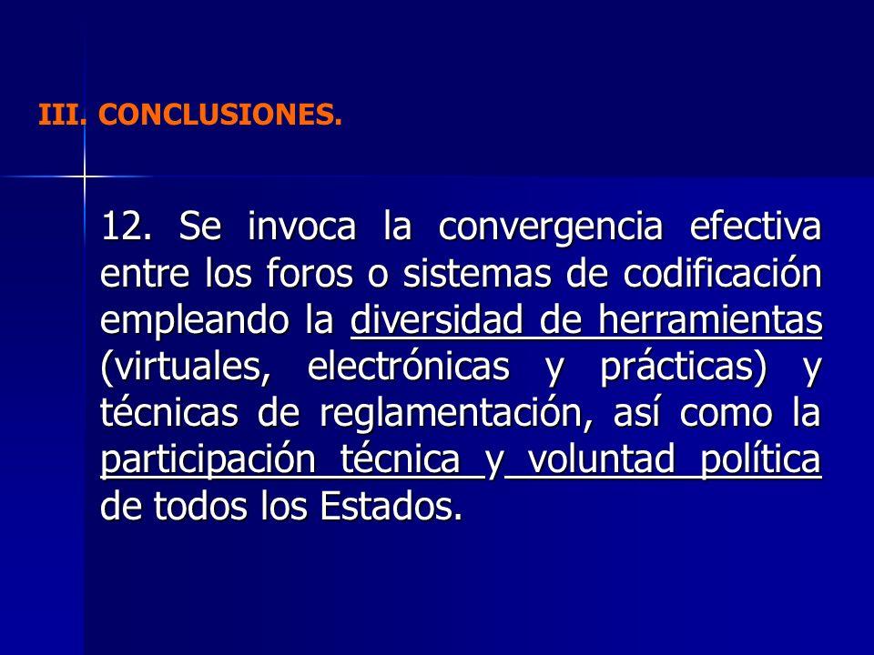 12. Se invoca la convergencia efectiva entre los foros o sistemas de codificación empleando la diversidad de herramientas (virtuales, electrónicas y p