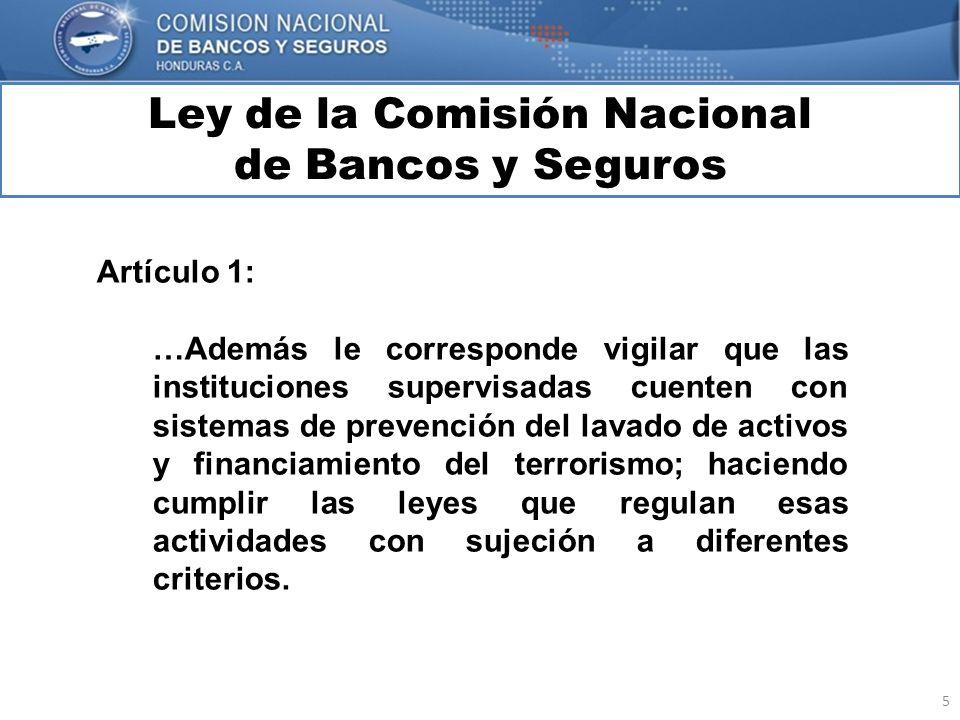 5 Ley de la Comisión Nacional de Bancos y Seguros MARCO INTERNACIONAL Artículo 1: …Además le corresponde vigilar que las instituciones supervisadas cu