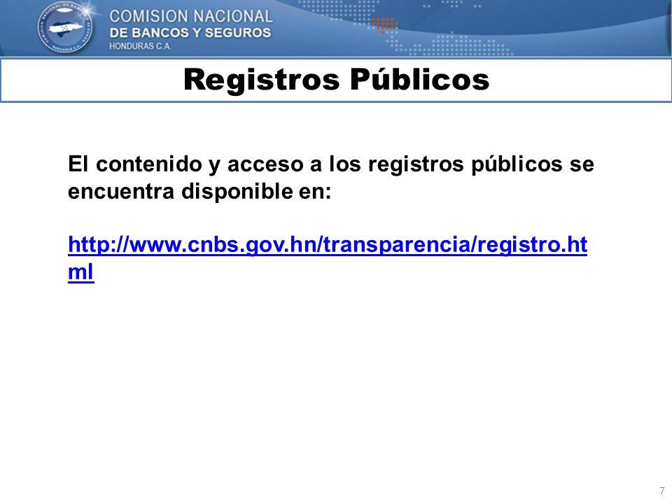 7 Registros Públicos MARCO INTERNACIONAL El contenido y acceso a los registros públicos se encuentra disponible en: http://www.cnbs.gov.hn/transparenc