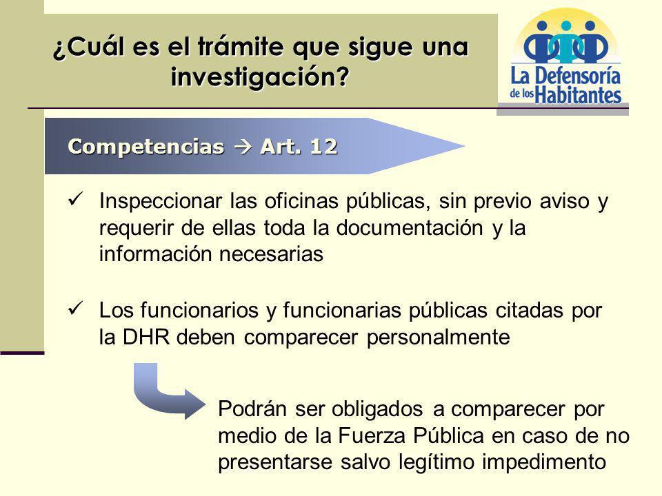 ¿Cuál es el trámite que sigue una investigación? Inspeccionar las oficinas públicas, sin previo aviso y requerir de ellas toda la documentación y la i