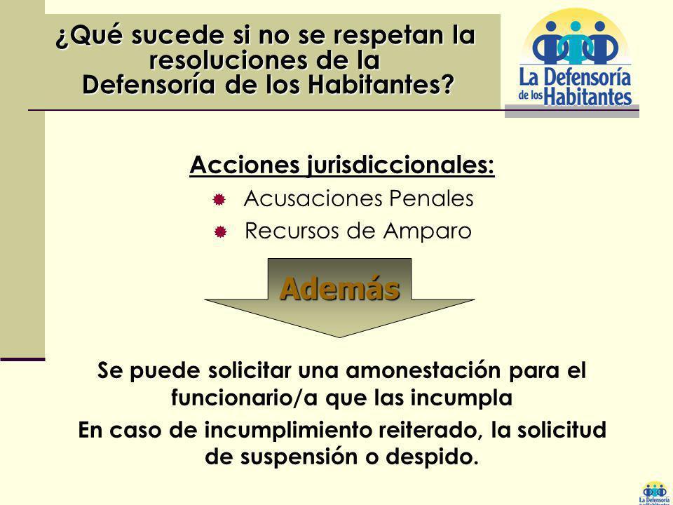Acciones jurisdiccionales: Acusaciones Penales Recursos de Amparo ¿Qué sucede si no se respetan la resoluciones de la Defensoría de los Habitantes? De