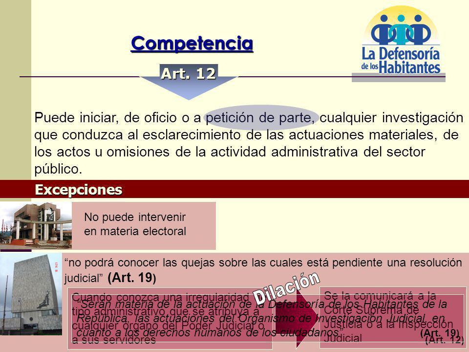 Competencia Art. 12 Puede iniciar, de oficio o a petición de parte, cualquier investigación que conduzca al esclarecimiento de las actuaciones materia