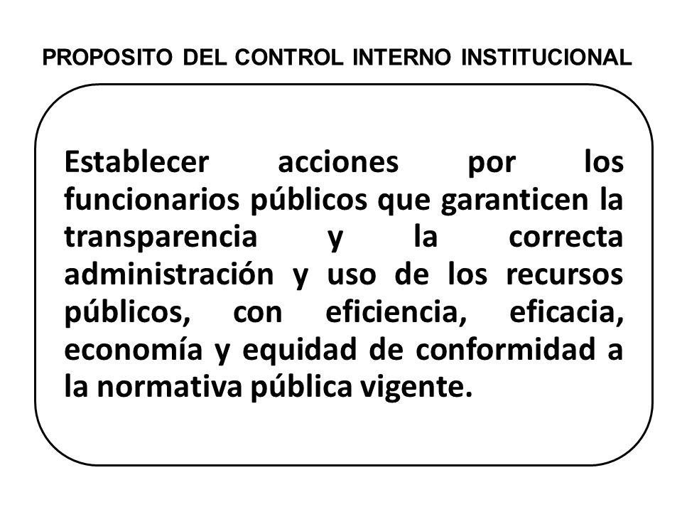 PROPOSITO DEL CONTROL INTERNO INSTITUCIONAL Establecer acciones por los funcionarios públicos que garanticen la transparencia y la correcta administra
