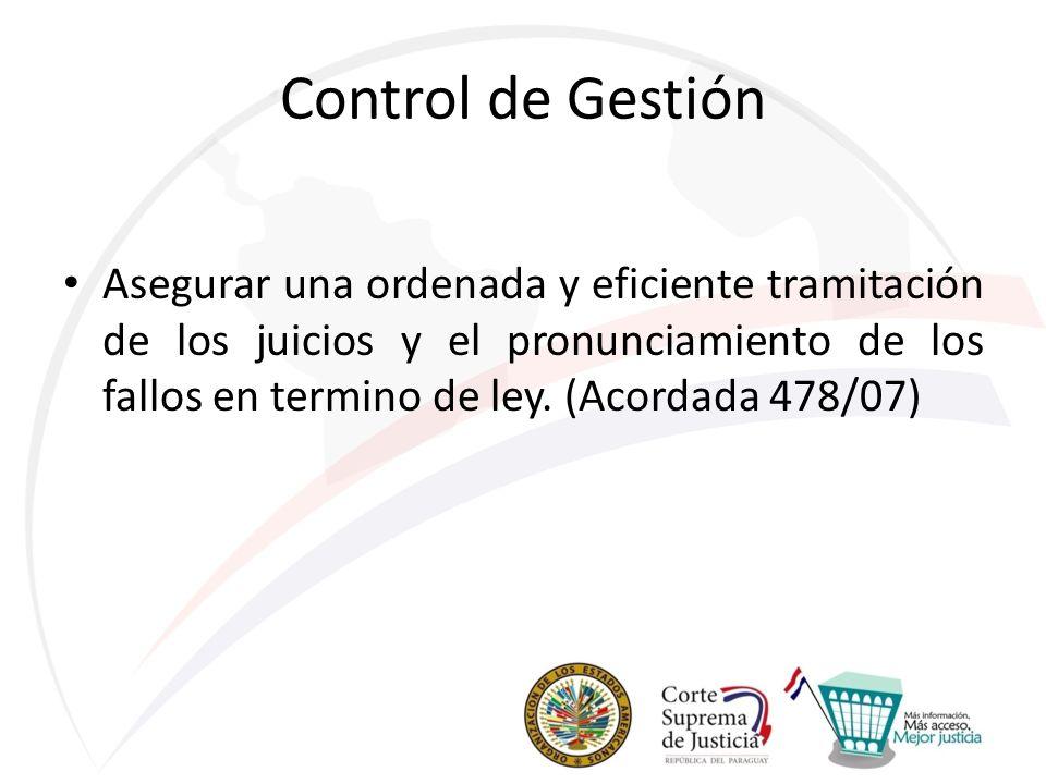 Control de Gestión Asegurar una ordenada y eficiente tramitación de los juicios y el pronunciamiento de los fallos en termino de ley. (Acordada 478/07