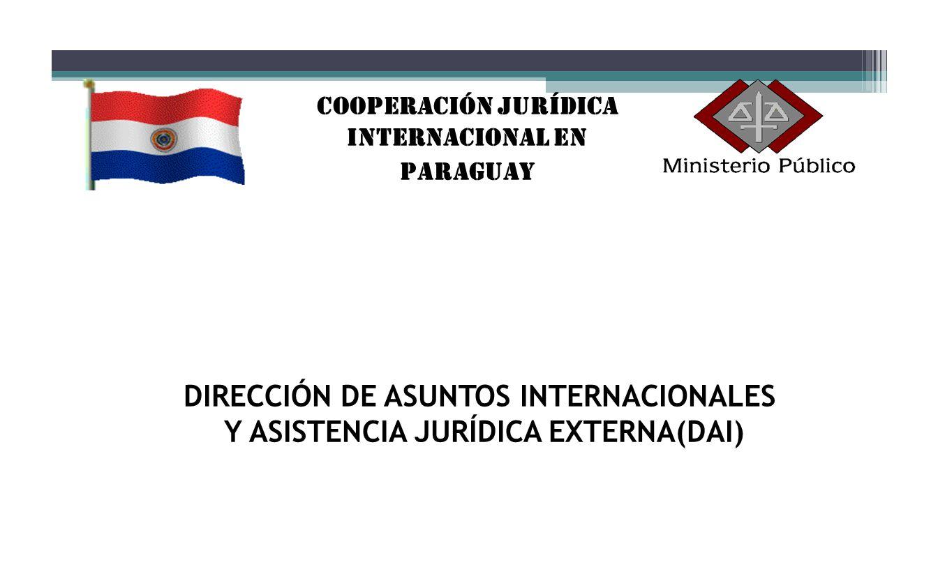 DIRECCIÓN DE ASUNTOS INTERNACIONALES Y ASISTENCIA JURÍDICA EXTERNA(DAI) Cooperación Jurídica Internacional en Paraguay