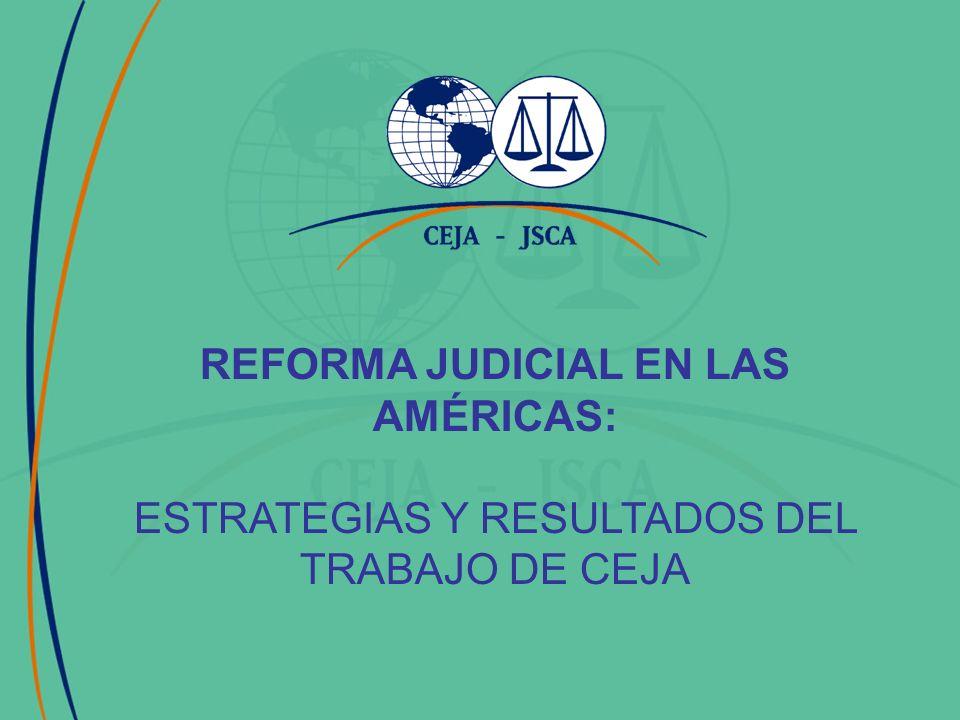 REFORMA JUDICIAL EN LAS AMÉRICAS: ESTRATEGIAS Y RESULTADOS DEL TRABAJO DE CEJA
