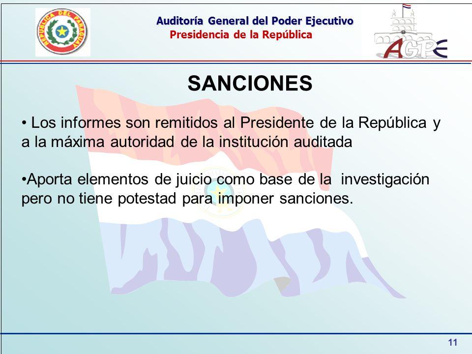 11 Auditoría General del Poder Ejecutivo Presidencia de la República SANCIONES Los informes son remitidos al Presidente de la República y a la máxima