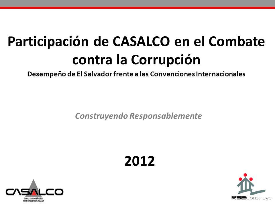 Desempeño de El Salvador frente a las Convenciones Internacionales Construyendo Responsablemente 2012 Participación de CASALCO en el Combate contra la