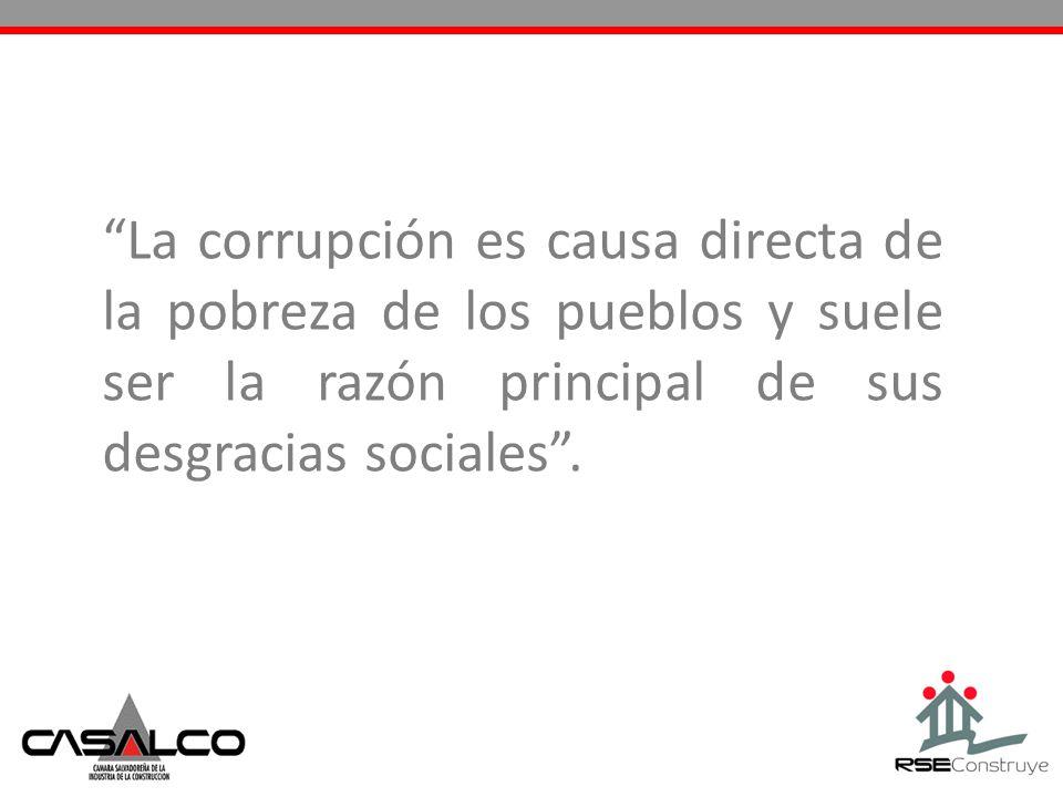 La corrupción es causa directa de la pobreza de los pueblos y suele ser la razón principal de sus desgracias sociales.