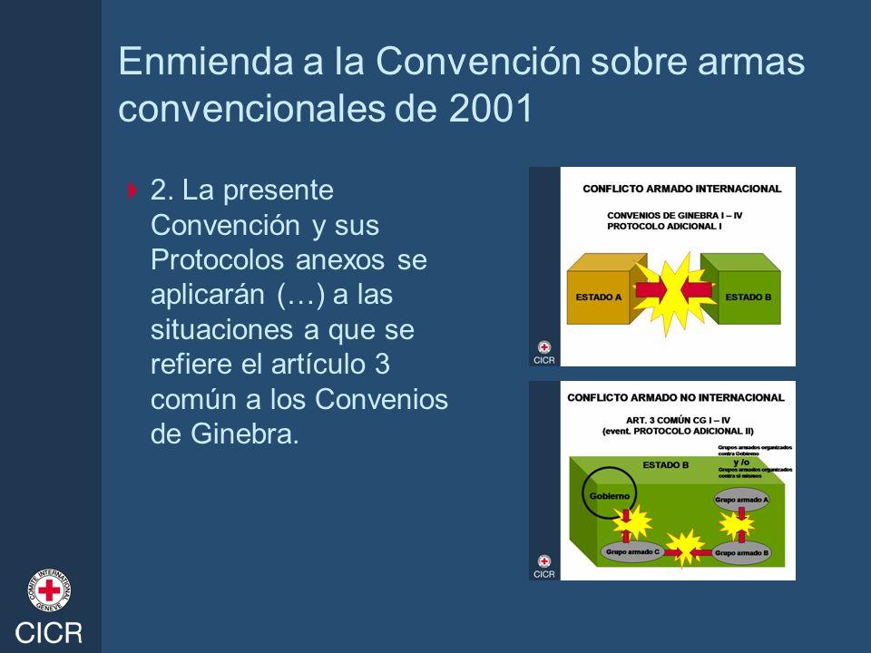 Enmienda a la Convención sobre armas convencionales de 2001 2. La presente Convención y sus Protocolos anexos se aplicarán (…) a las situaciones a que