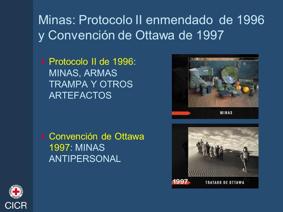 Minas: Protocolo II enmendado de 1996 y Convención de Ottawa de 1997 Protocolo II de 1996: MINAS, ARMAS TRAMPA Y OTROS ARTEFACTOS Convención de Ottawa