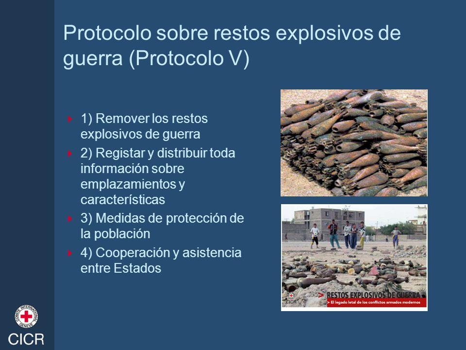 Protocolo sobre restos explosivos de guerra (Protocolo V) 1) Remover los restos explosivos de guerra 2) Registar y distribuir toda información sobre e