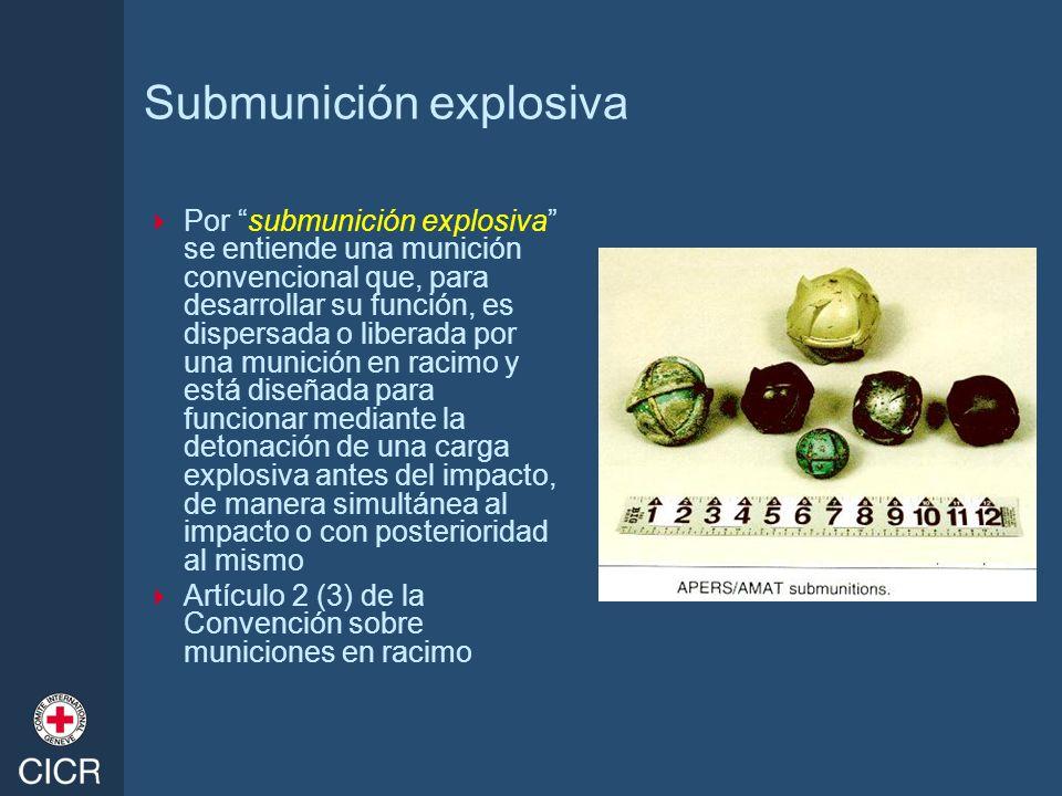 Submunición explosiva Por submunición explosiva se entiende una munición convencional que, para desarrollar su función, es dispersada o liberada por u