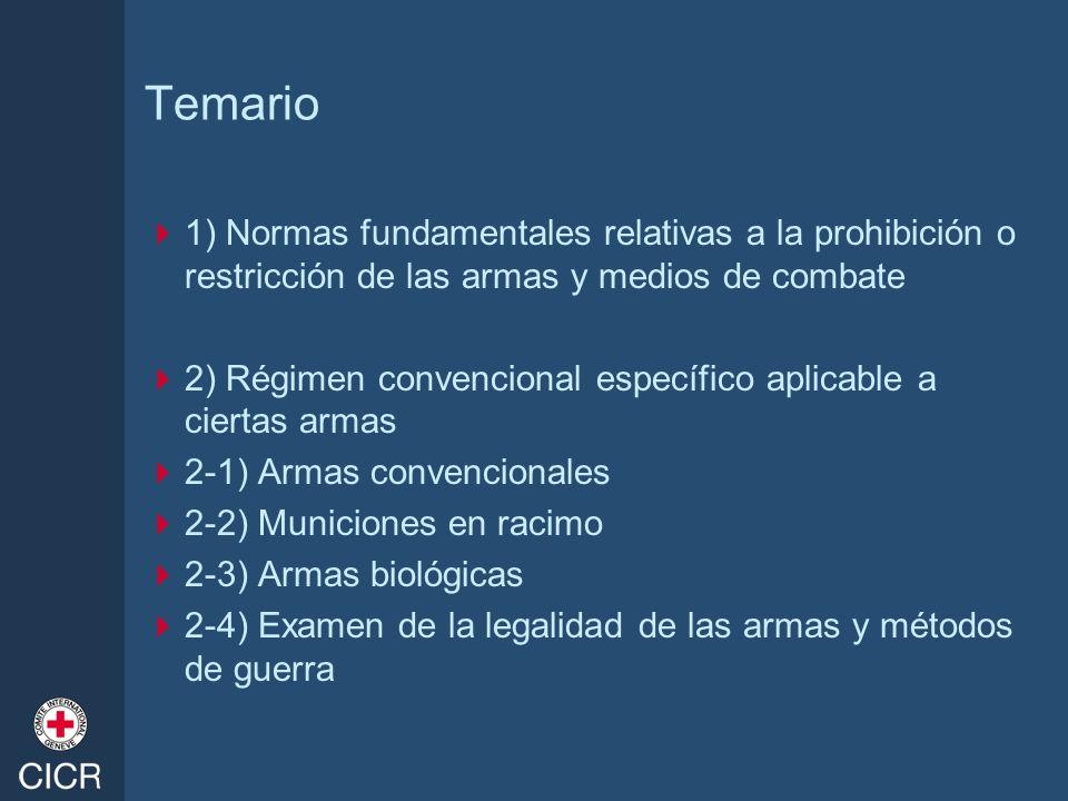 Temario 1) Normas fundamentales relativas a la prohibición o restricción de las armas y medios de combate 2) Régimen convencional específico aplicable