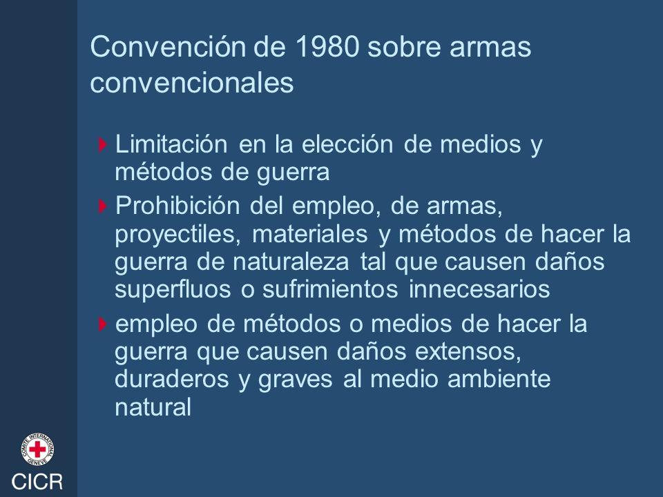 Convención de 1980 sobre armas convencionales Limitación en la elección de medios y métodos de guerra Prohibición del empleo, de armas, proyectiles, m