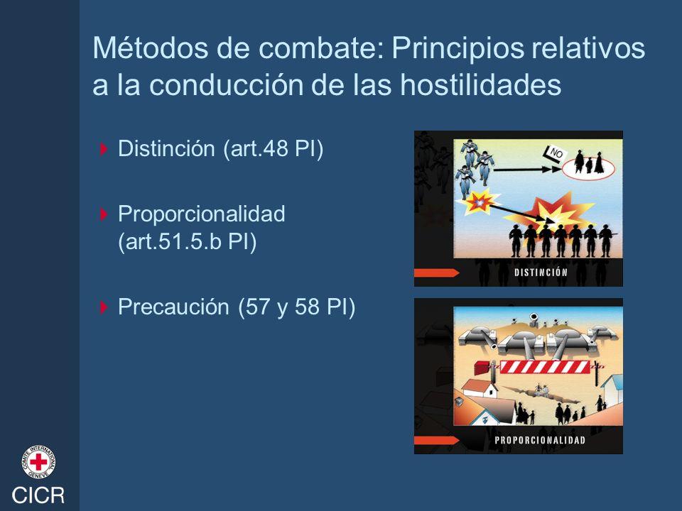 Métodos de combate: Principios relativos a la conducción de las hostilidades Distinción (art.48 PI) Proporcionalidad (art.51.5.b PI) Precaución (57 y
