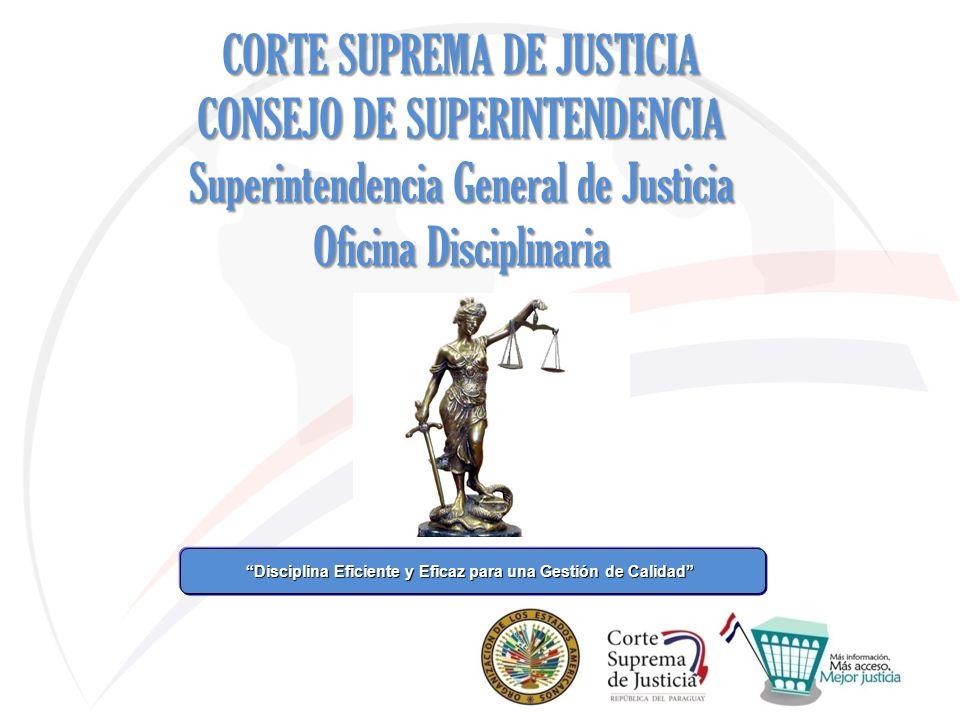 Disciplina Eficiente y Eficaz para una Gestión de Calidad Disciplina Eficiente y Eficaz para una Gestión de Calidad CORTE SUPREMA DE JUSTICIA CONSEJO