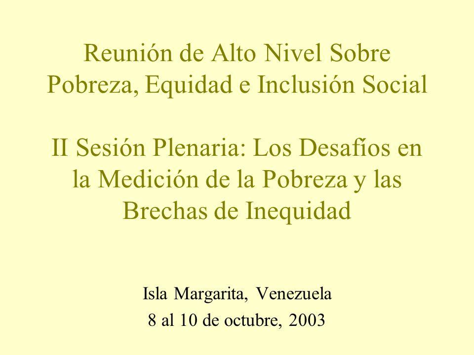 Isla Margarita, Venezuela 8 al 10 de octubre, 2003 Reunión de Alto Nivel Sobre Pobreza, Equidad e Inclusión Social II Sesión Plenaria: Los Desafíos en