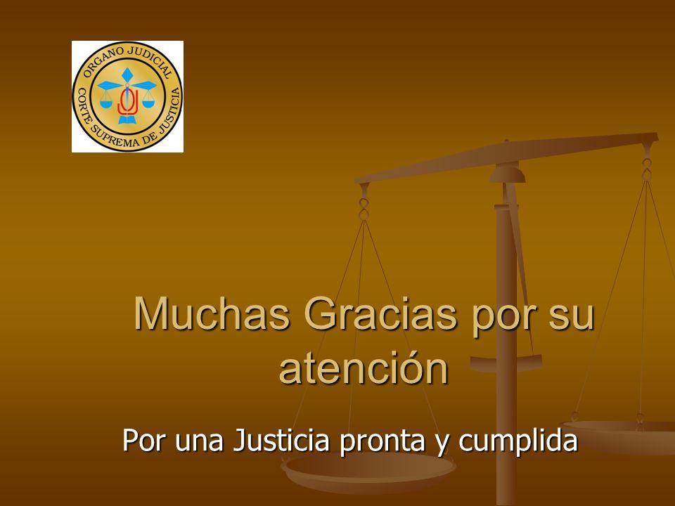 Muchas Gracias por su atención Por una Justicia pronta y cumplida