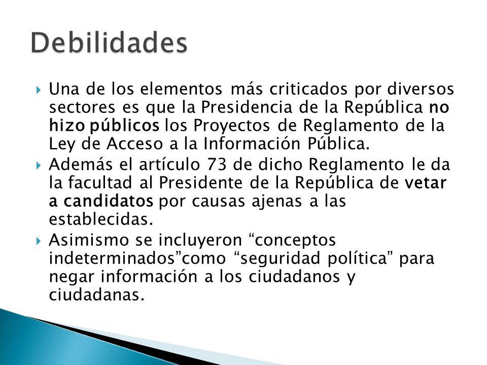 Una de los elementos más criticados por diversos sectores es que la Presidencia de la República no hizo públicos los Proyectos de Reglamento de la Ley de Acceso a la Información Pública.