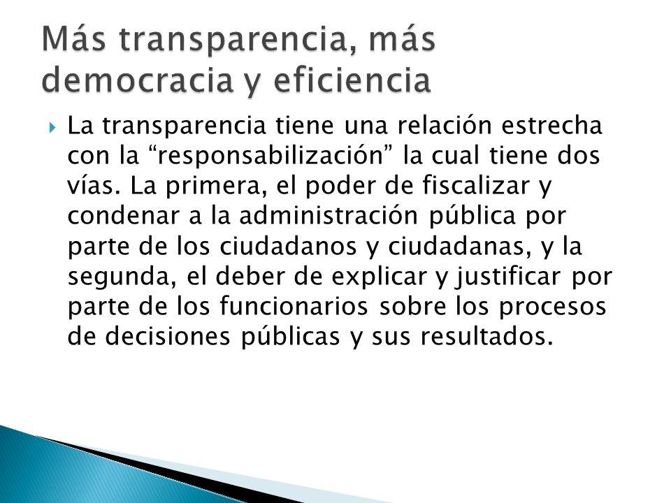 La transparencia tiene una relación estrecha con la responsabilización la cual tiene dos vías. La primera, el poder de fiscalizar y condenar a la admi