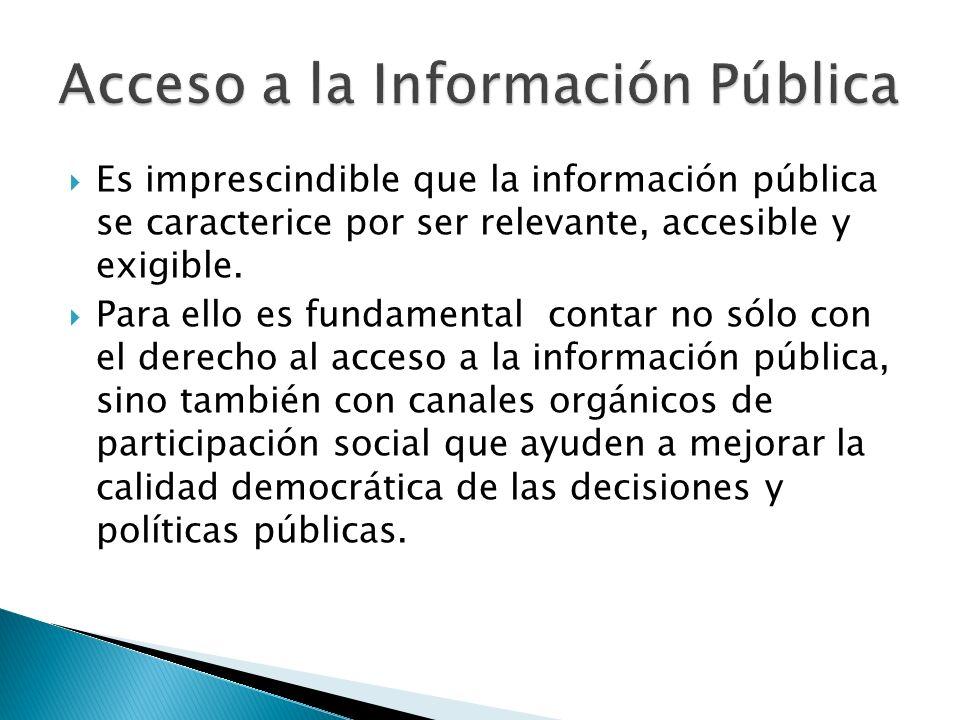 Es imprescindible que la información pública se caracterice por ser relevante, accesible y exigible. Para ello es fundamental contar no sólo con el de