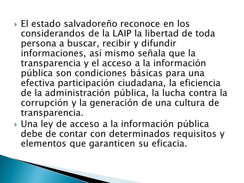 El estado salvadoreño reconoce en los considerandos de la LAIP la libertad de toda persona a buscar, recibir y difundir informaciones, así mismo señal