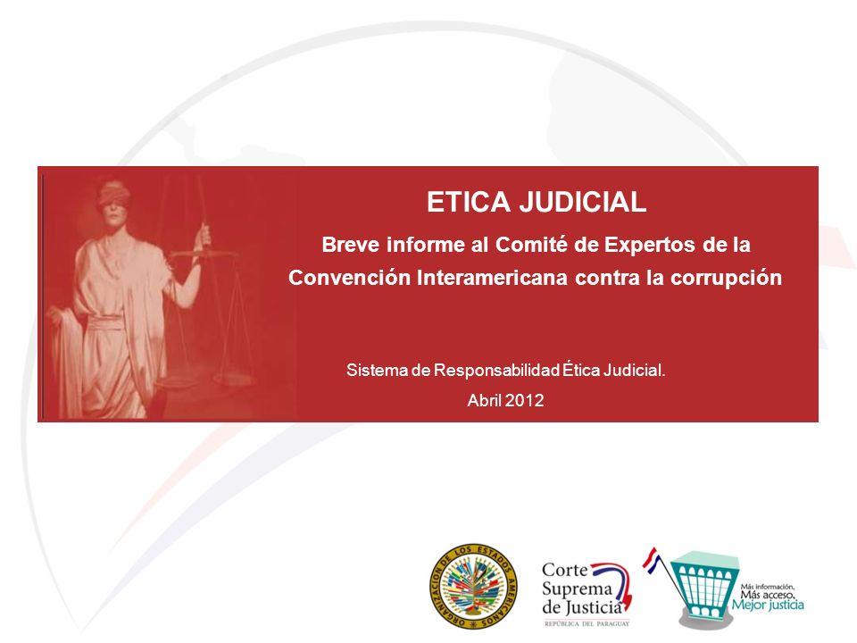 ETICA JUDICIAL Breve informe al Comité de Expertos de la Convención Interamericana contra la corrupción Sistema de Responsabilidad Ética Judicial. Abr