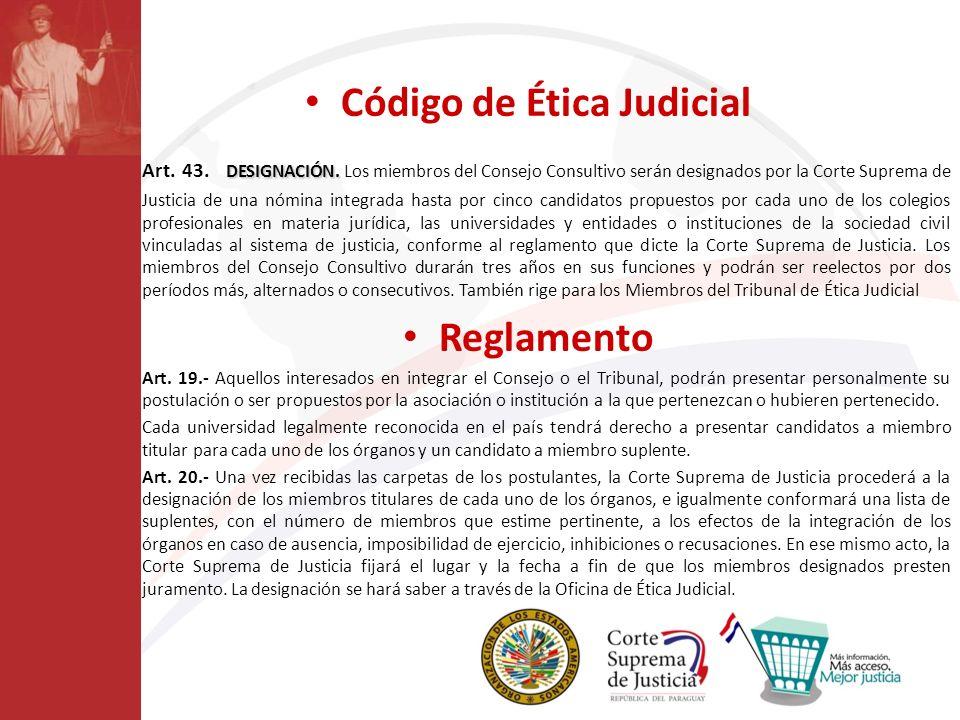 Código de Ética Judicial DESIGNACIÓN. Art. 43. DESIGNACIÓN. Los miembros del Consejo Consultivo serán designados por la Corte Suprema de Justicia de u