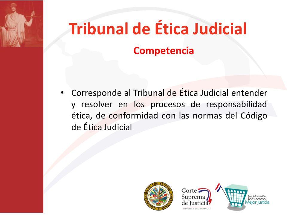 Tribunal de Ética Judicial Competencia Corresponde al Tribunal de Ética Judicial entender y resolver en los procesos de responsabilidad ética, de conf