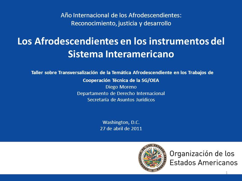 11 Año Internacional de los Afrodescendientes: Reconocimiento, justicia y desarrollo Los Afrodescendientes en los instrumentos del Sistema Interameric