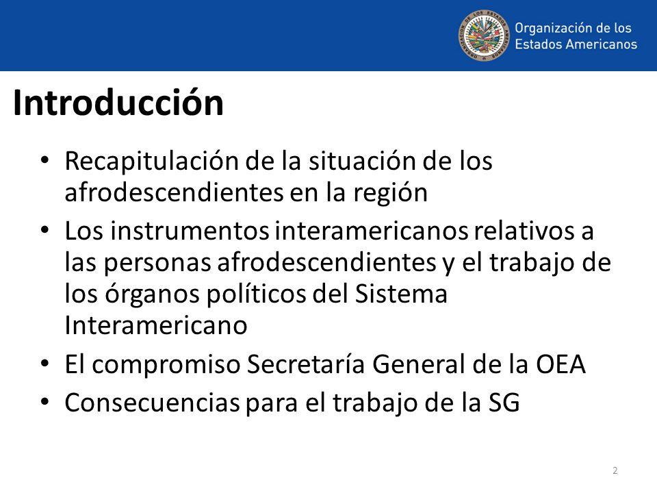 2 Introducción Recapitulación de la situación de los afrodescendientes en la región Los instrumentos interamericanos relativos a las personas afrodesc