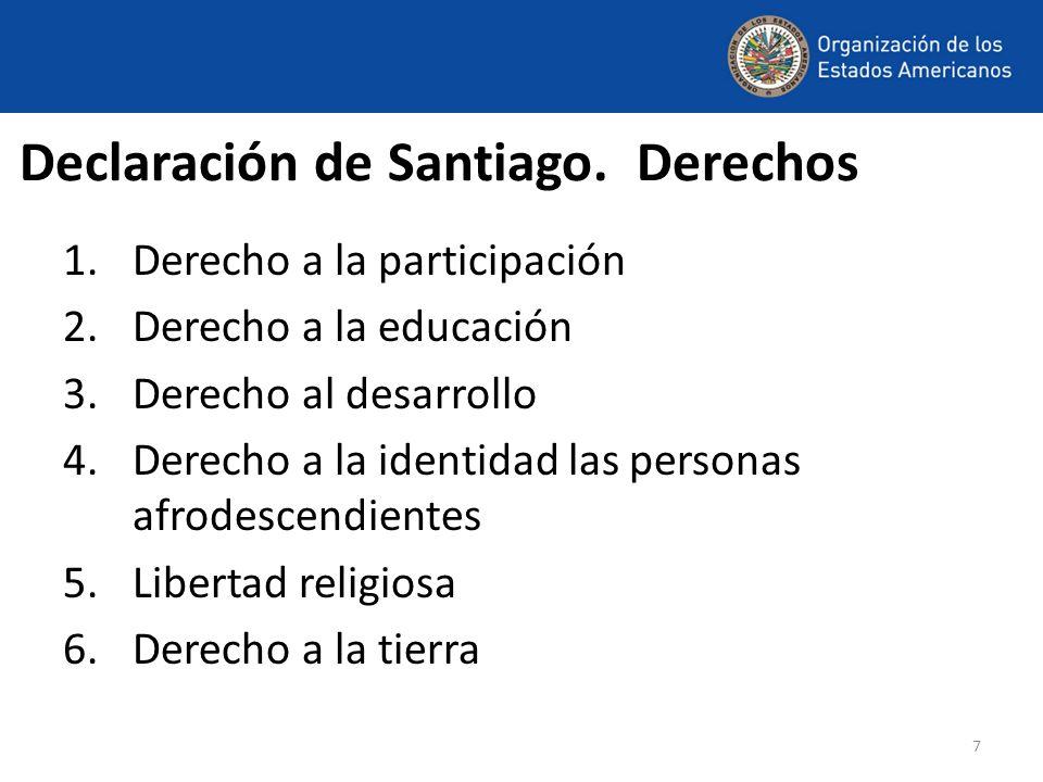 7 Declaración de Santiago. Derechos 1.Derecho a la participación 2.Derecho a la educación 3.Derecho al desarrollo 4.Derecho a la identidad las persona