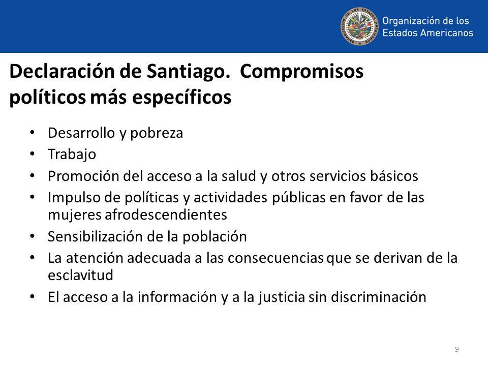 9 Declaración de Santiago. Compromisos políticos más específicos Desarrollo y pobreza Trabajo Promoción del acceso a la salud y otros servicios básico