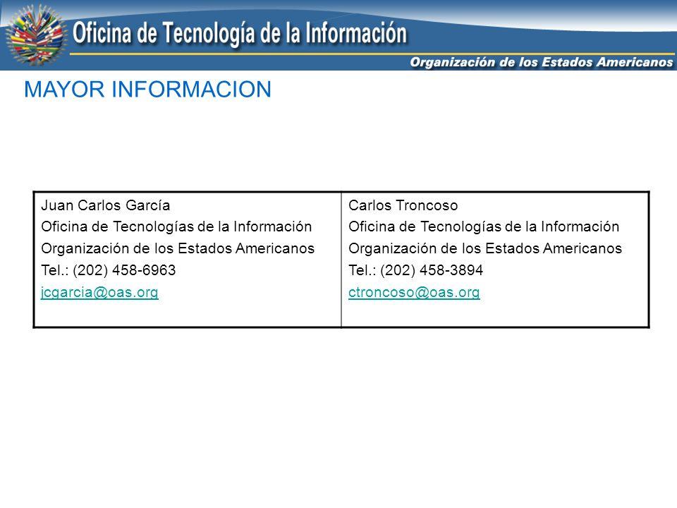 MAYOR INFORMACION Juan Carlos García Oficina de Tecnologías de la Información Organización de los Estados Americanos Tel.: (202) 458-6963 jcgarcia@oas