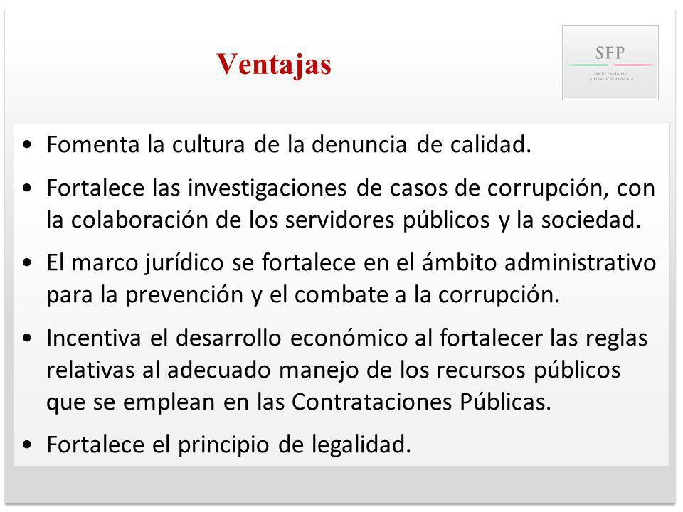 Ventajas Fomenta la cultura de la denuncia de calidad. Fortalece las investigaciones de casos de corrupción, con la colaboración de los servidores púb