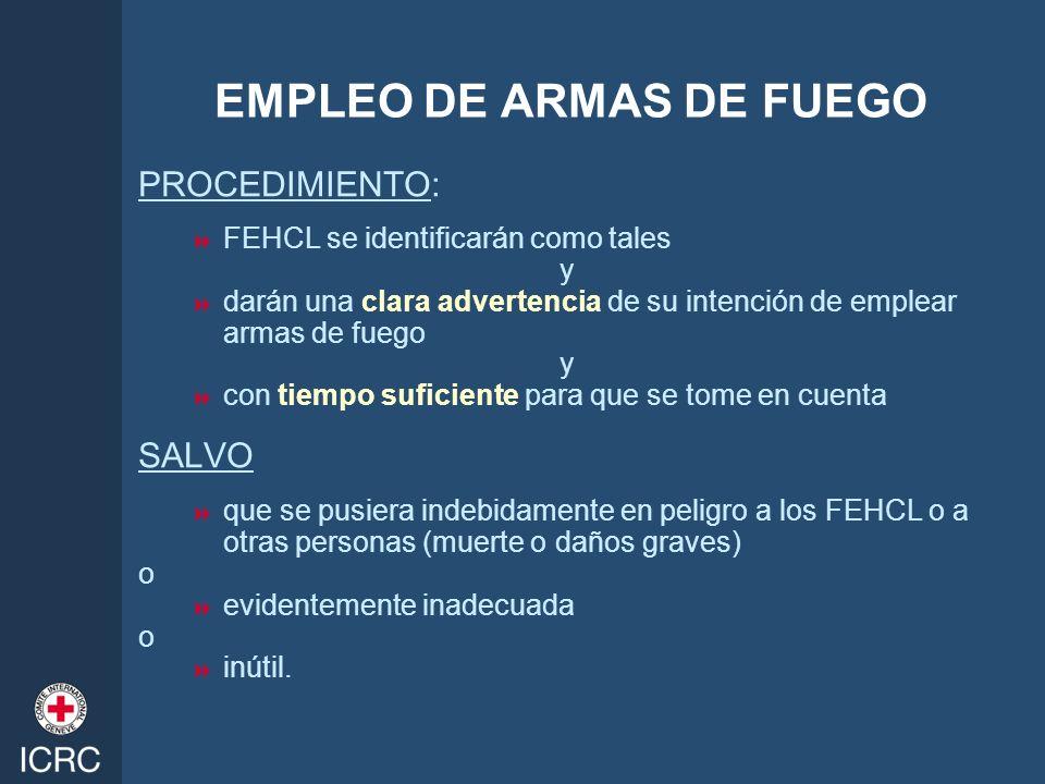 EMPLEO DE ARMAS DE FUEGO PROCEDIMIENTO: FEHCL se identificarán como tales y darán una clara advertencia de su intención de emplear armas de fuego y co