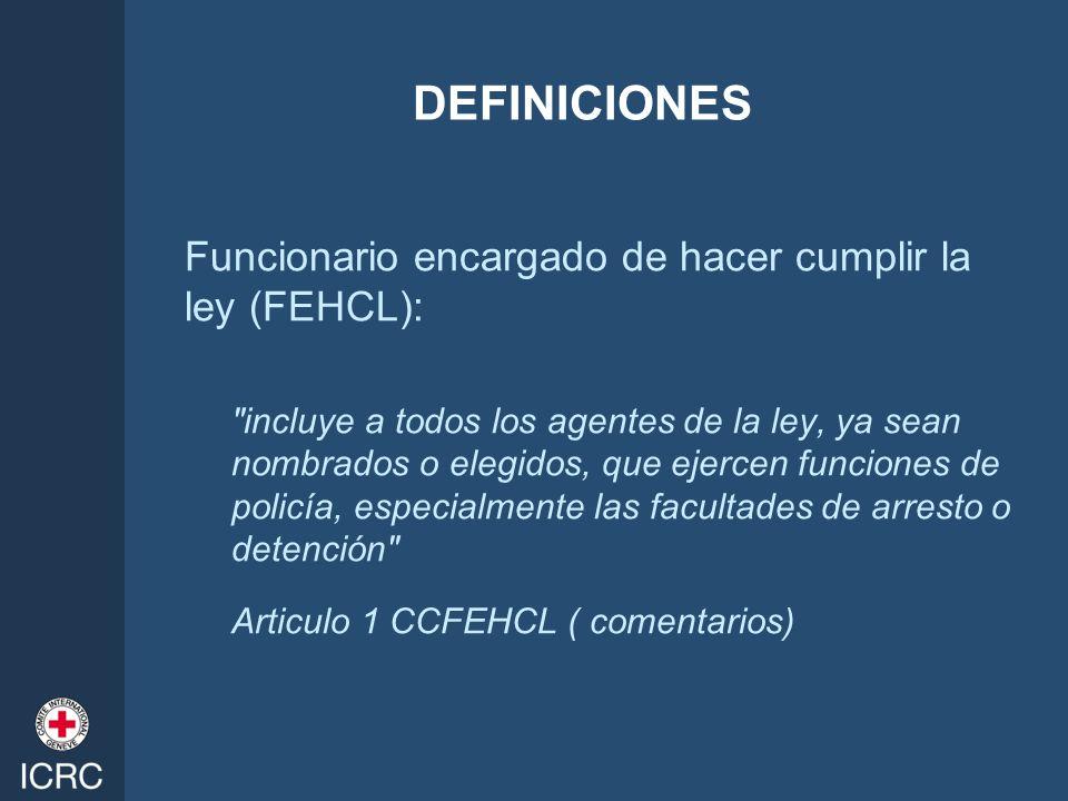 DEFINICIONES Funcionario encargado de hacer cumplir la ley (FEHCL):