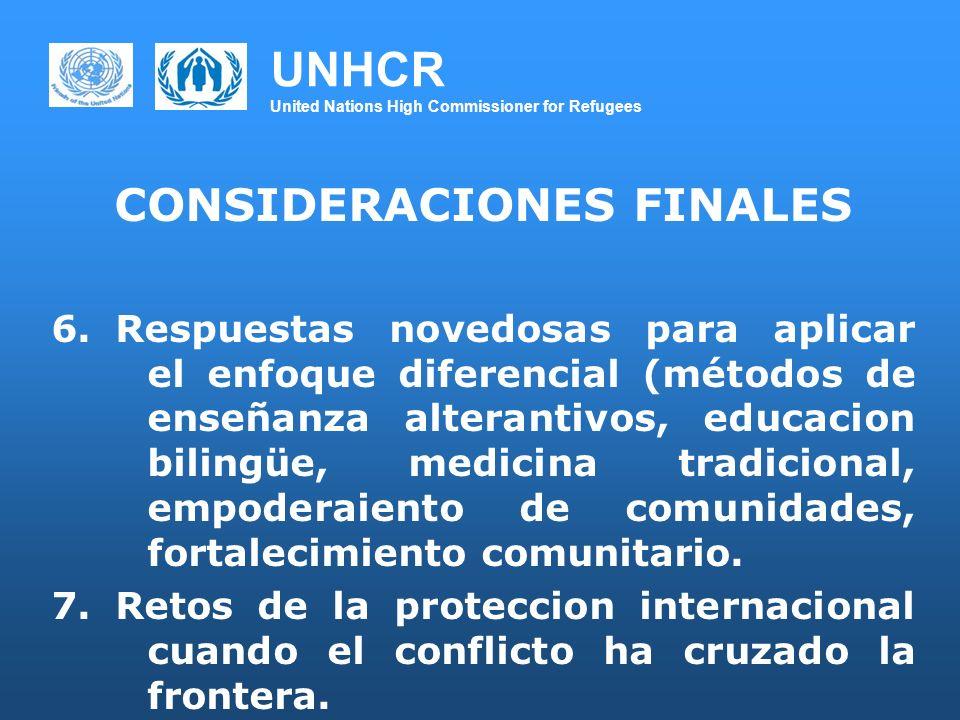 UNHCR United Nations High Commissioner for Refugees CONSIDERACIONES FINALES 6.Respuestas novedosas para aplicar el enfoque diferencial (métodos de ens