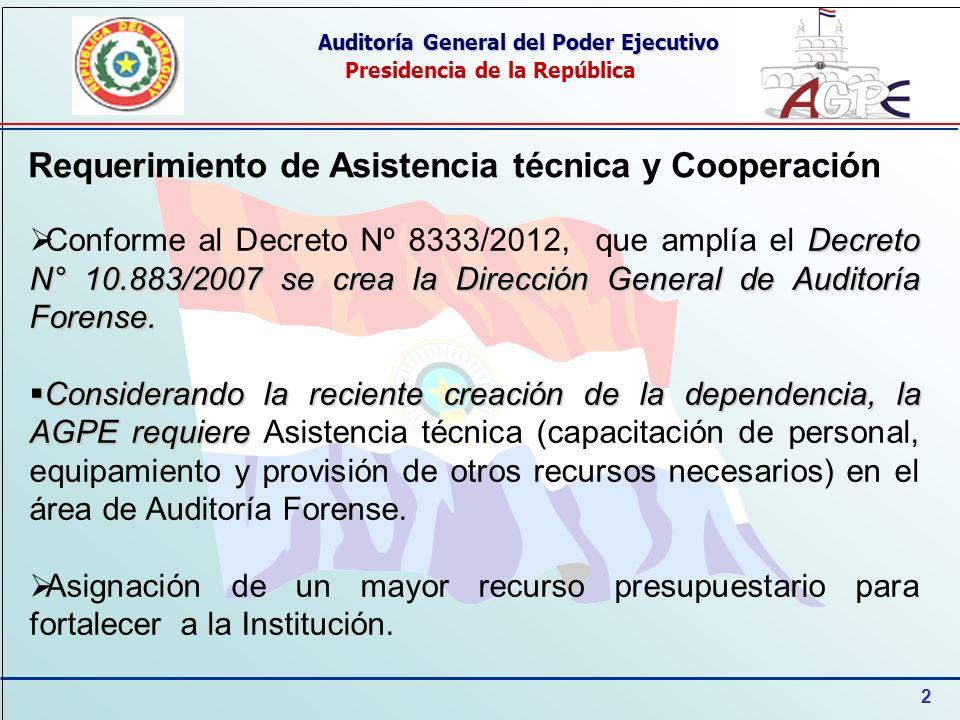2 Auditoría General del Poder Ejecutivo Presidencia de la República Requerimiento de Asistencia técnica y Cooperación Decreto N° 10.883/2007 se crea la Dirección General de Auditoría Forense.