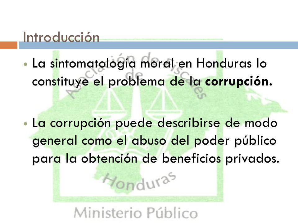 Introducción La sintomatología moral en Honduras lo constituye el problema de la corrupción. La corrupción puede describirse de modo general como el a